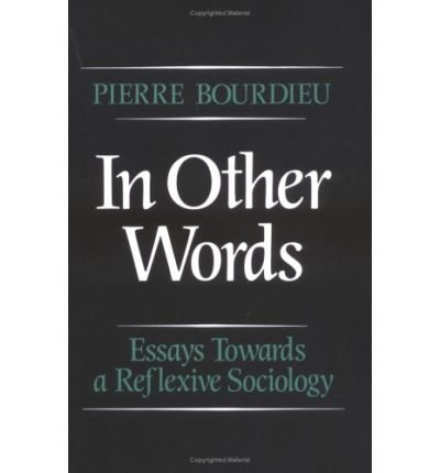 [( In Other Words: Essays Toward a Reflexive Sociology )] [by: Pierre Bourdieu] [Jan-1991]