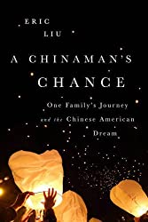 A Chinaman's Chance: One Family's Journey and the Chinese American Dream by Eric Liu (2016-03-10)