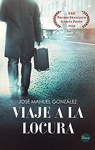 Viaje a la locura par  José Manuel González Martínez