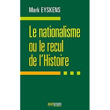 Le nationalisme ou le recul de l'Histoire: Essai politique
