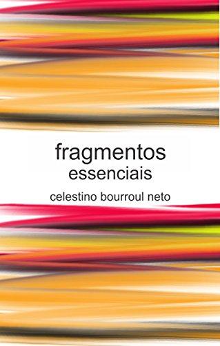 fragmentos: essenciais (Portuguese Edition) por Celestino Bourroul Neto