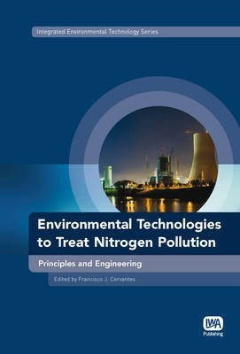 [(Environmental Technologies to Treat Nitrogen Pollution : Principles and Engineering)] [By (author) Francisco J. Cervantes] published on (May, 2009)