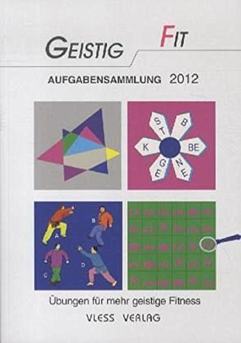 Geistig Fit Aufgabensammlung 2012: Übungen für mehr Geistige Fitness