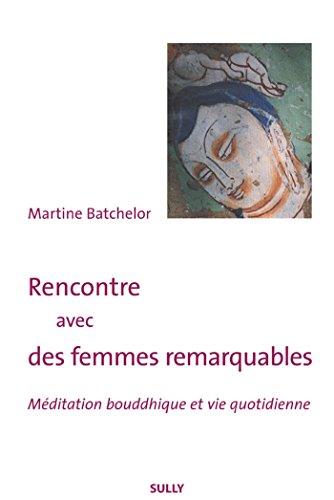 Rencontre avec des femmes remarquables - Méditation bouddhique et vie quotidienne (ARTICLES SANS C) par Martine Batchelor