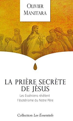 Prière secrète de Jésus (La) : Les Esséniens révèlent l'ésotérisme du Notre Père par Olivier MANITARA