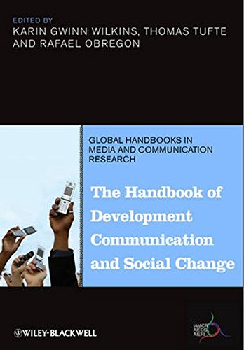 The Handbook of Development Communication and Social Change (Global Handbooks in Media and Communication Research)