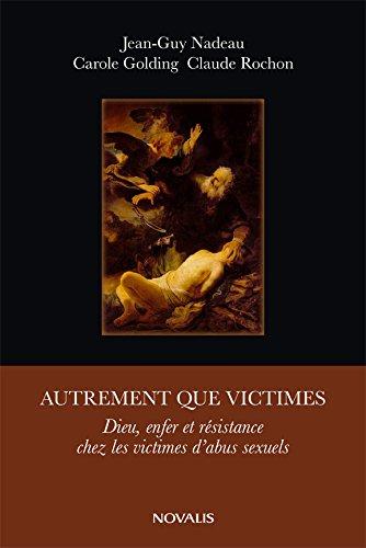 Autrement que victimes : Dieu, Enfer et résistance chez les victimes d'abus sexuels par Jean-Guy Nadeau, Carole Colding, Claude Rochon