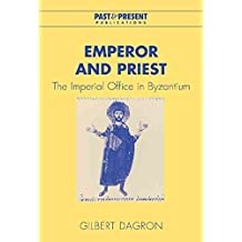 [(Emperor and Priest : The Imperial Office in Byzantium)] [By (author) Professor Gilbert Dagron ] published on (November, 2003)