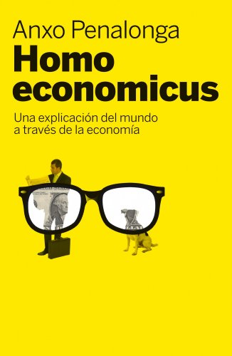 Homo economicus: Una explicación del mundo a través de la economía por Anxo Penalonga