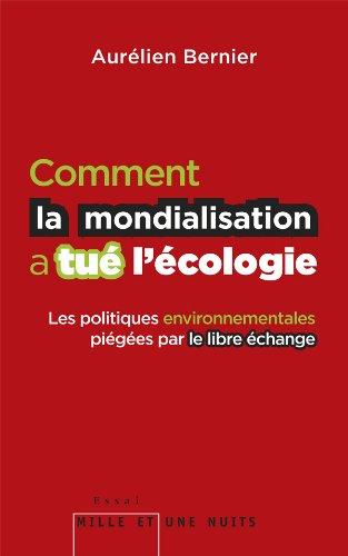 Comment la mondialisation a tué l'écologie : Les politiques environnementales piégées par le libre-échange par Aurélien Bernier