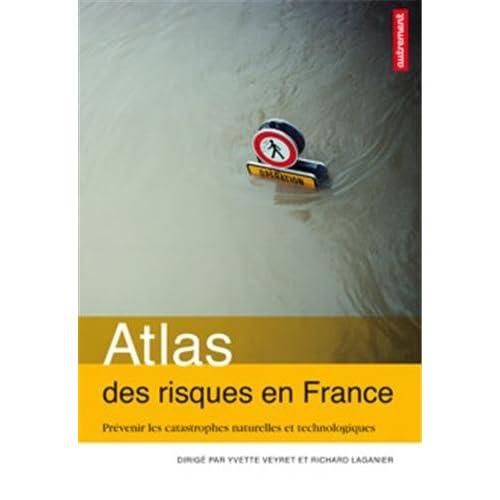 Atlas des risques en France : Prévenir les catastrophes naturelles et technologiques