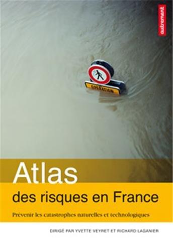 Atlas des risques en France : Prvenir les catastrophes naturelles et technologiques