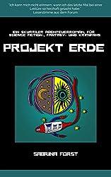 Projekt Erde: Ein skurriler Abenteuerroman für Science-Fiction-, Fantasy- und Krimifans