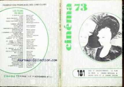 CINEMA [No 181] du 01/11/1973 - 73 - A TOUCH OF CLASS - FRANK - AVANTI - WILDER - BREVE RECONTRE A PARIS - WISE - LE CERCLE NOIR - WINNER - CHAQUE SOIR A EUF HEURES - CLAYTON - LA CHINE - ANTONIONI - COMMENT ANNONCER CA AUX COPAINS - NUCHTEREN - LES COMPLEXES - CONFIDENCE EROTIQUES D'UN LIT TROP ACCEUILLANT - LEMOINE - DU COTE D'OROUET - ROZIER - L'ENLEVEMENT LE PLUS IMPORTANT - DEMY - FEMININ-FEMININ - CALEL - FIFI - PEAU DE PECHE - SUTHERLAND - LA FIL par Collectif
