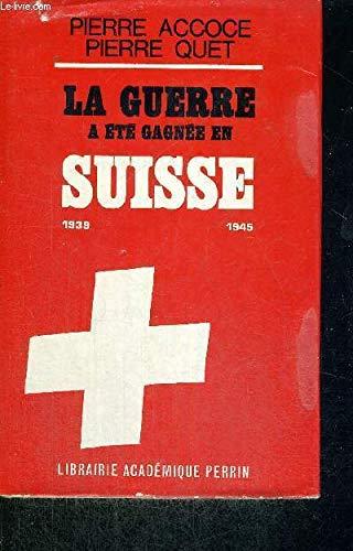 La guerre a ete gagnee en suisse par Pierre Quet Pierre Accoce