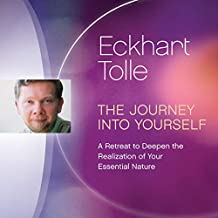 The Journey into Yourself: A Retreat to Deepen the Realization of Your Essential Nature