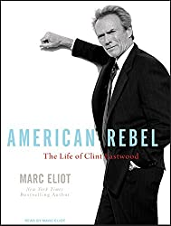 American Rebel: The Life of Clint Eastwood by Marc Eliot (2009-10-06)
