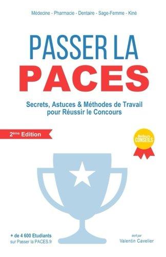Passer la PACES: 2ème Edition - Secrets, Astuces & Méthodes de Travail Pour Réussir Le Concours (PACES, PAES)