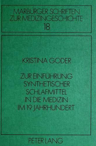 Zur Einführung synthetischer Schlafmittel in die Medizin im 19. Jahrhundert (Marburger Schriften zur Medizingeschichte, Band 18) -