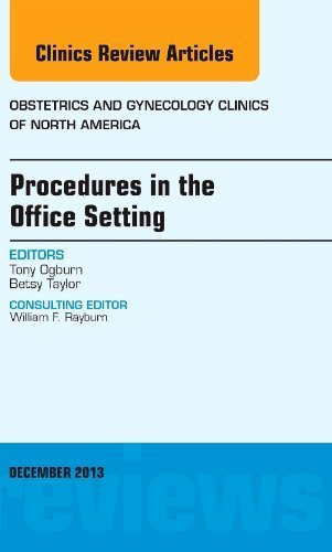 Procedures in the Office Setting, An Issue of Obstetric and Gynecology Clinics, 1e (The Clinics: Internal Medicine) 1st edition by Ogburn MD, Tony, Taylor MD, Betsy (2013) Hardcover