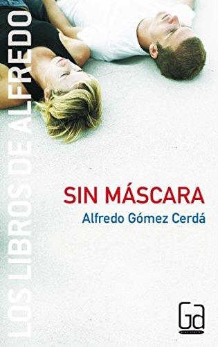 Sin mascara / Without a Mask: 3 (Los Libros de Alfredo / The Books of Alfredo) par Alfredo Gomez Cerda
