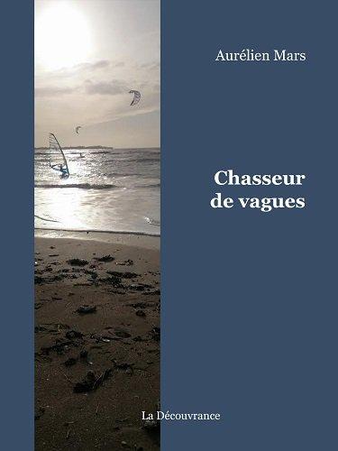 Chasseur de vagues, Journal d'un kite et windsurfeur autour du monde