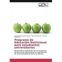 Programa de Educación Nutricional para estudiantes universitarios: Desarrollo y evaluación de un programa de Educación Nutricional en estudiantes de la Universidad de Sonora, México