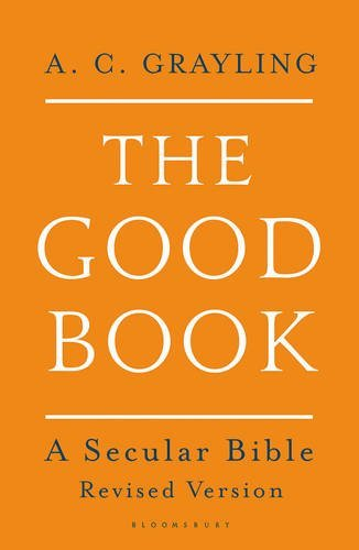 The Good Book: A Secular Bible by Professor A. C. Grayling (2016-03-10)