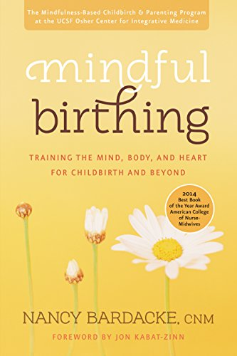 Mindful Birthing: Training the Mind, Body, and Heart for Childbirth and Beyond por Nancy Bardacke