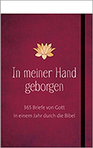 In meiner Hand geborgen: 365 Briefe von Gott. In einem Jahr durch die Bibel
