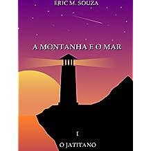 A Montanha e o Mar I: O Jatitano (Portuguese Edition)