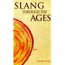 Slang Through the Ages by Jonathon Green (1997-01-01)
