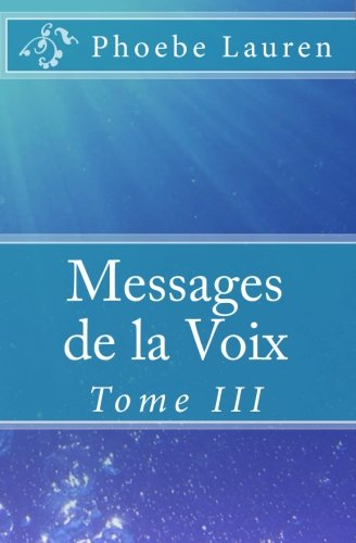 Messages de la Voix: Tome III par Phoebe Lauren