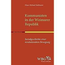 Kommunisten in der Weimarer Republik: Sozialgeschichte einer revolutionären Bewegung