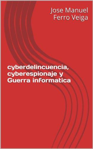 cyberdelincuencia, cyberespionaje y Guerra informatica por Jose Manuel Ferro Veiga