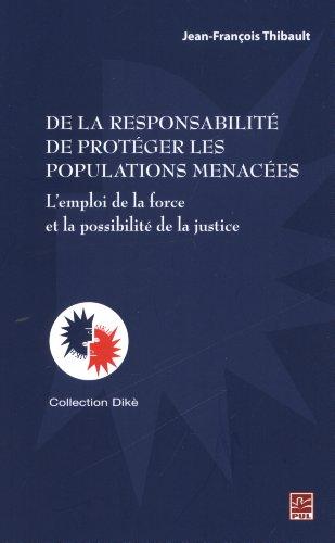 De la responsabilité de protéger les populations menacées : L'emploi de la force et la possibilité de la justice