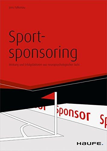Sportsponsoring: Wirkung und Erfolgsfaktoren aus neuropsychologischer Sicht (Haufe Fachbuch)