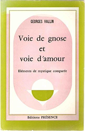 Voie de gnose et voie d'Amour. Eléments de mystique comparée par Georges Vallin