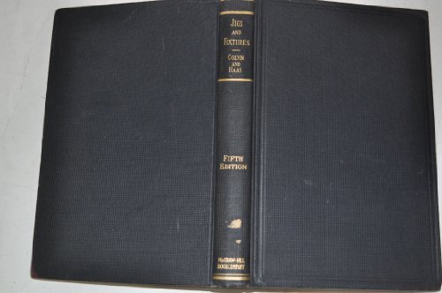 Jigs and Fixtures - A Reference Book Showing many Types of Jigs and Fixtures in Actual Use, and Suggestions for Various Cases by Fred H. Colvin and Lucian L. Haas (1948-08-01)
