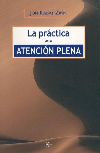 La Práctica De La Atención Plena (Sabiduría perenne) por Jon Kabat-Zinn