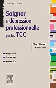 Soigner la dépression professionnelle par les TCC par Marc Willard