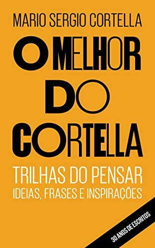 O melhor do Cortella: Trilhas do Pensar - Ideias, Frases e Inspirações (Portuguese Edition)