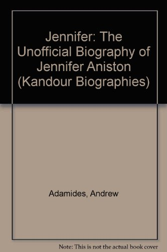 Click for larger image of Jennifer: The Unofficial Biography of Jennifer Aniston (Kandour Biographies)