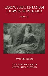 Rubens: Part 7: The Life of Christ After the Passion (Corpus Rubenianum Ludwig Burchard)