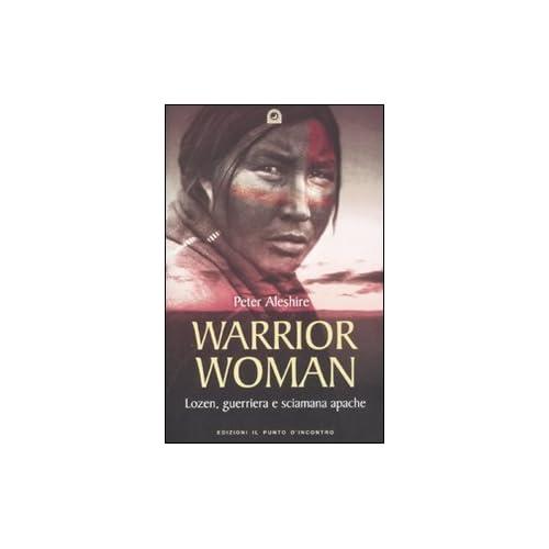 Warrior Woman. Storia Di Lozen, Guerriera E Sciamana Apache