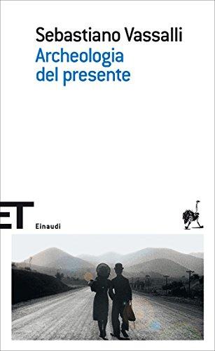 Archeologia del presente (Einaudi tascabili. Scrittori Vol. 1174) (Italian Edition)