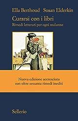 Curarsi con i libri: Rimedi letterari per ogni malanno. Nuova edizione accresciuta (Italian Edition)