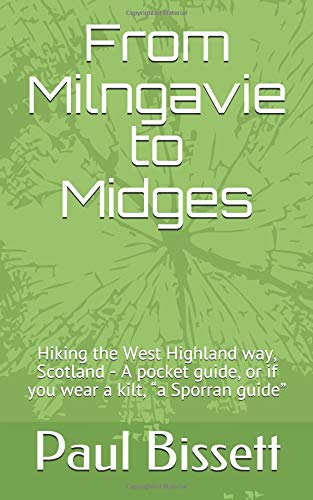 "From Milngavie to Midges: Hiking the West Highland way, Scotland - A pocket guide, or if you wear a kilt, ""a Sporran guide"" por Paul Bissett"