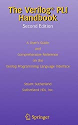 The Verilog PLI Handbook: A User's Guide and Comprehensive Reference on the Verilog Programming Language Interface (The Springer International Series in Engineering and Computer Science) by Stuart Sutherland (2002-02-28)