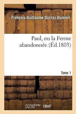 Paul, ou la Ferme abandonnée. 2e édition.Tome
